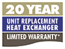 20 Yr Unit Replacement Heat Exchanger Limited Warranty*
